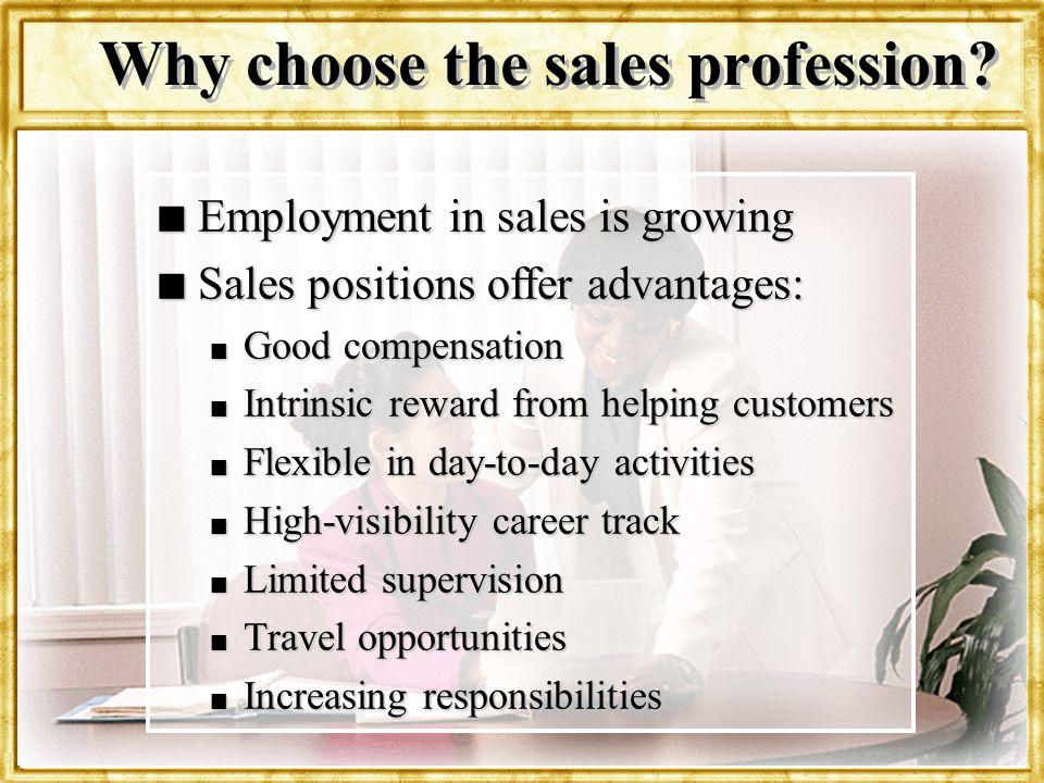 Dr. Rosenbloom n Employment in sales is growing n Sales positions offer advantages: n Good compensation n Intrinsic reward from helping customers n Fl