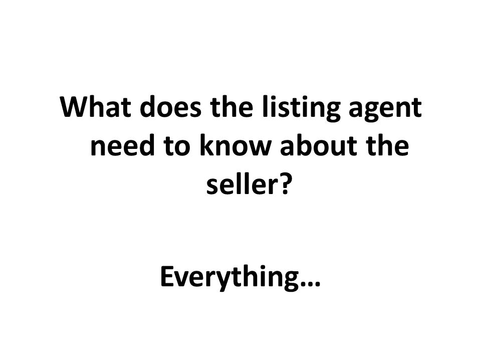 What does the listing agent need to know about the seller? Everything…