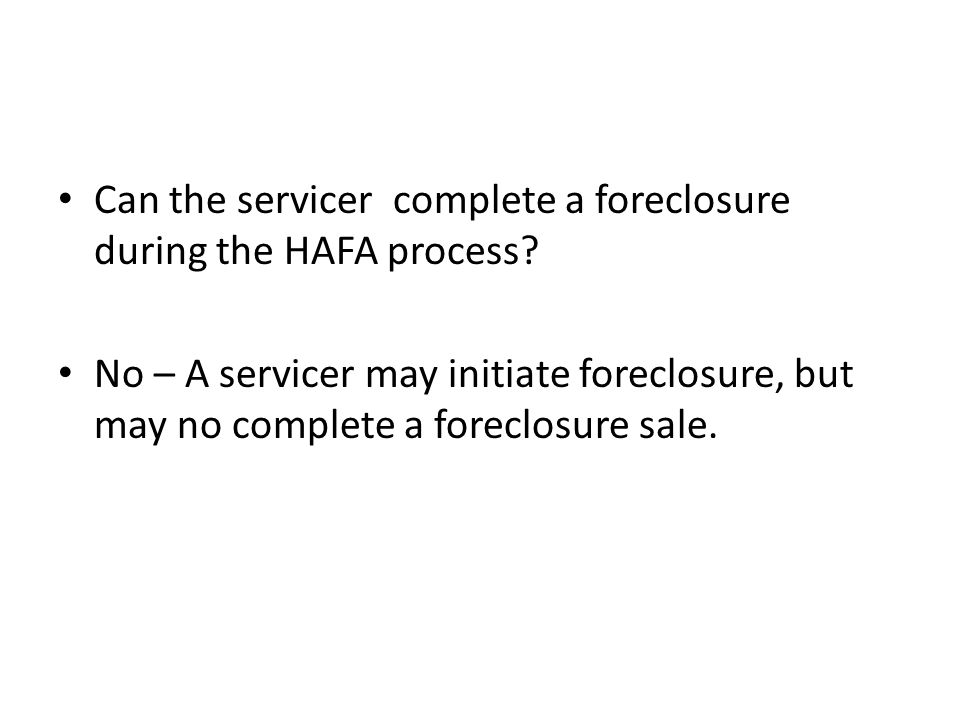 Can the servicer complete a foreclosure during the HAFA process.