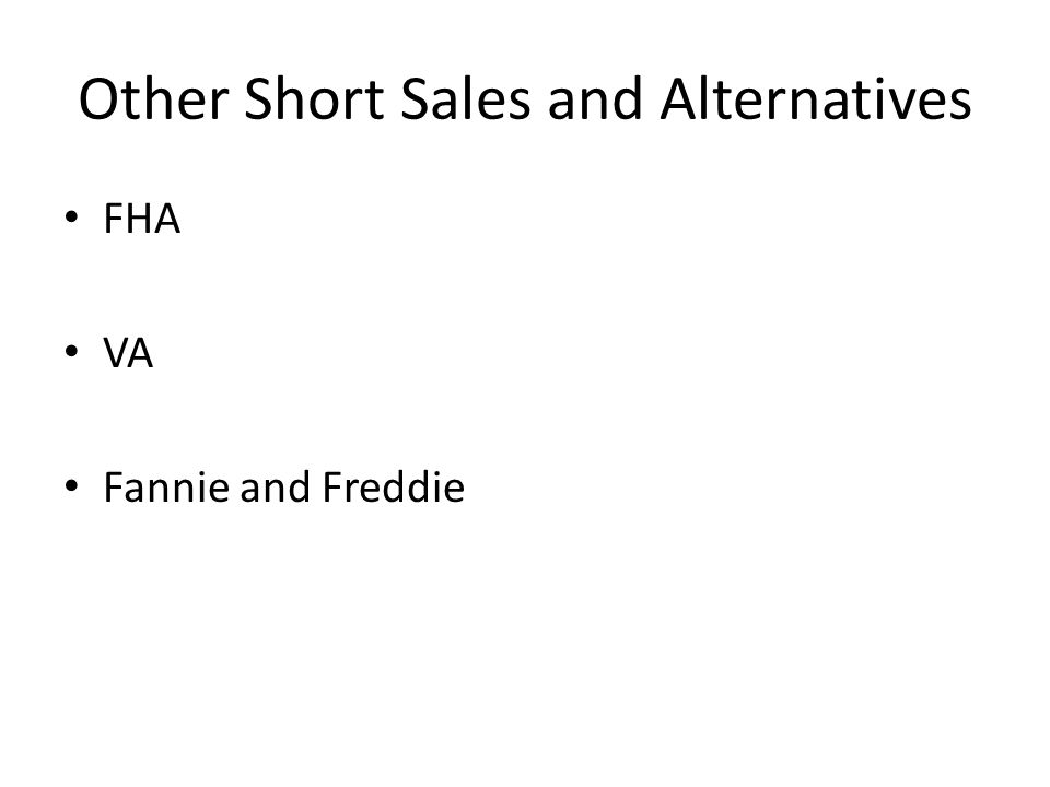Other Short Sales and Alternatives FHA VA Fannie and Freddie