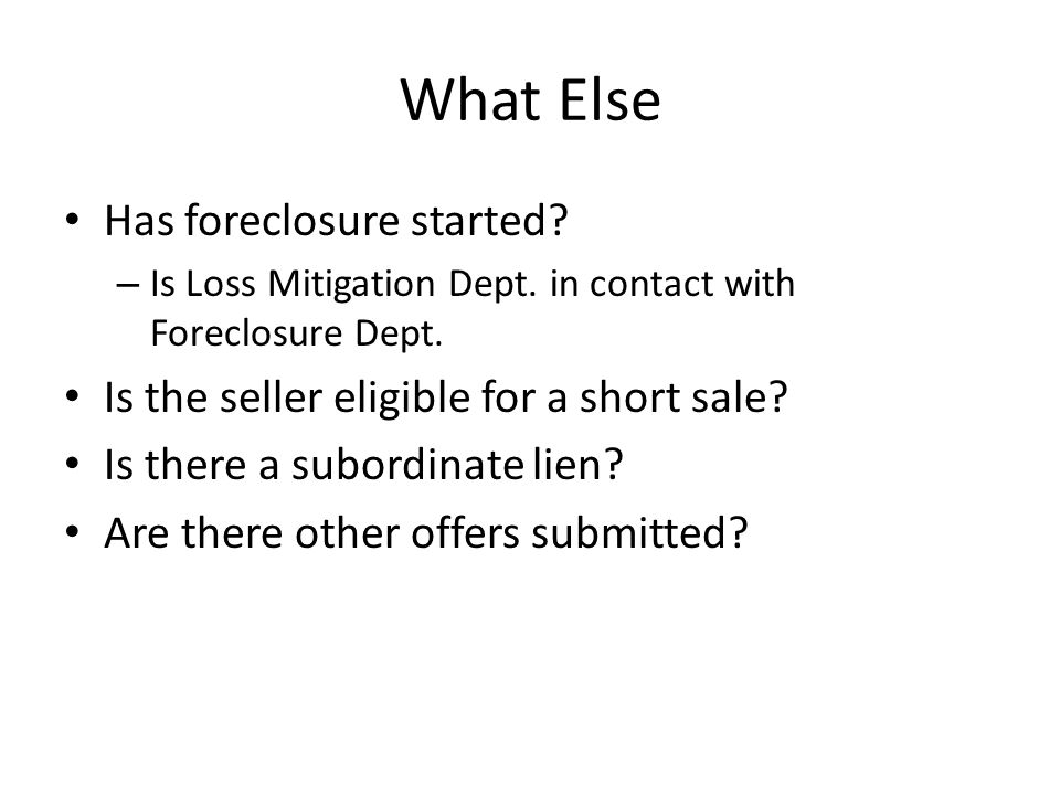 What Else Has foreclosure started.– Is Loss Mitigation Dept.