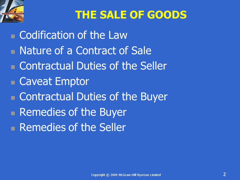 Copyright © 2004 McGraw-Hill Ryerson Limited 23 NATURE OF THE GOODS Sample – goods sold by sample must match the sample May be sold by sample and description Must match quality of sample Cannot be lower quality Buyer is allowed a reasonable opportunity to compare received goods with sample Buyer responsible for reasonably discoverable defects