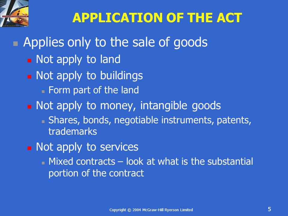 Copyright © 2004 McGraw-Hill Ryerson Limited 36 REMEDIES OF THE SELLER Retention of Deposit Retain deposit as liquidated damages Also acts as evidence of contract and avoids the Statute of Frauds Deposit cannot be a penalty clause Stoppage in Transit Order carrier to stop delivery If buyer has become insolvent Seller has to be careful of wrongful stoppage