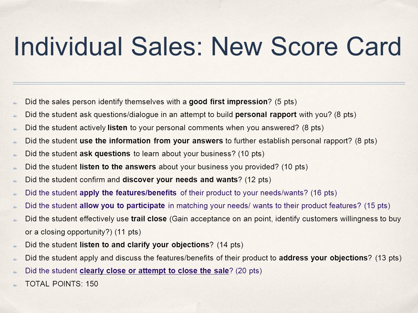 Individual Sales: New Score Card Did the sales person identify themselves with a good first impression? (5 pts) Did the student ask questions/dialogue