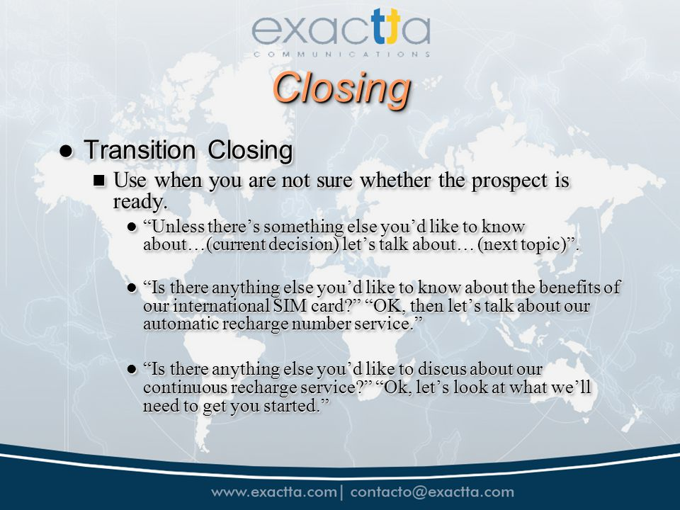 ClosingClosing Transition Closing Transition Closing Use when you are not sure whether the prospect is ready.