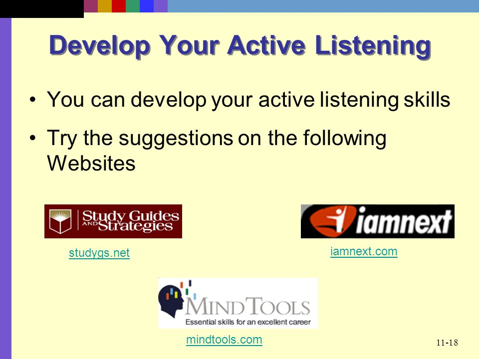 11-18 Develop Your Active Listening You can develop your active listening skills Try the suggestions on the following Websites studygs.net mindtools.c