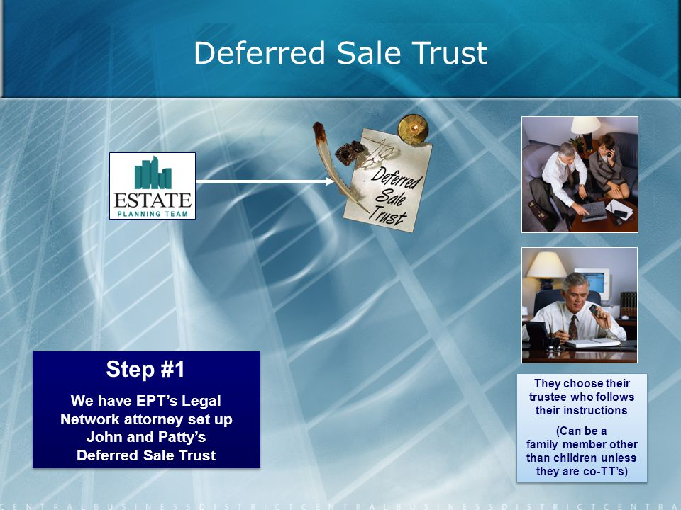 Deferred Sale Trust They choose their trustee who follows their instructions (Can be a family member other than children unless they are co-TTs) They