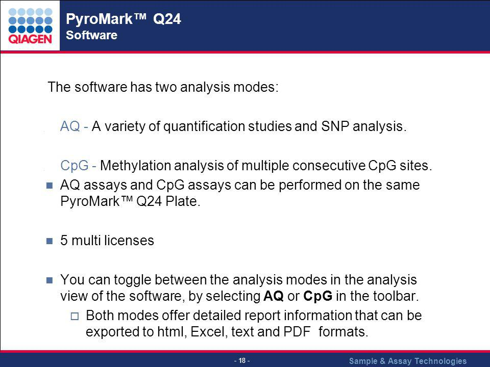 Sample & Assay Technologies - 18 - PyroMark Q24 Software The software has two analysis modes: ̣ AQ - A variety of quantification studies and SNP analy
