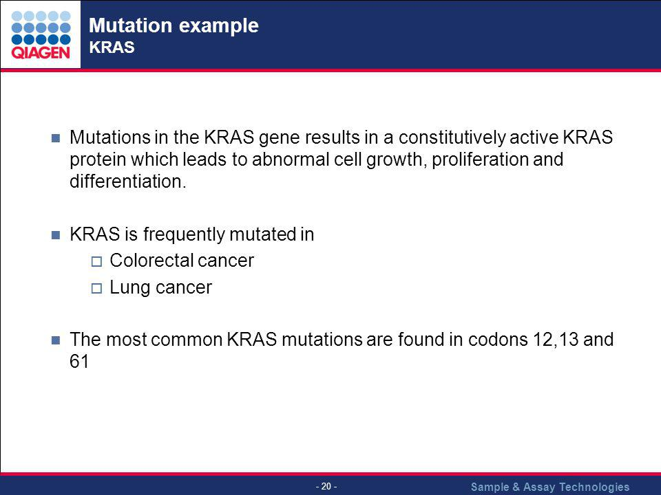 Sample & Assay Technologies - 20 - Mutation example KRAS Mutations in the KRAS gene results in a constitutively active KRAS protein which leads to abn