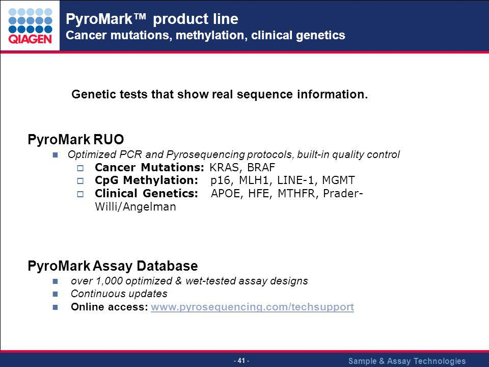 Sample & Assay Technologies - 41 - PyroMark product line Cancer mutations, methylation, clinical genetics PyroMark RUO Optimized PCR and Pyrosequencin