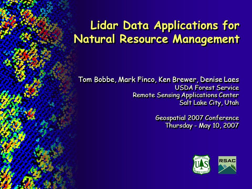Lidar Data Applications for Natural Resource Management Tom Bobbe, Mark Finco, Ken Brewer, Denise Laes USDA Forest Service Remote Sensing Applications