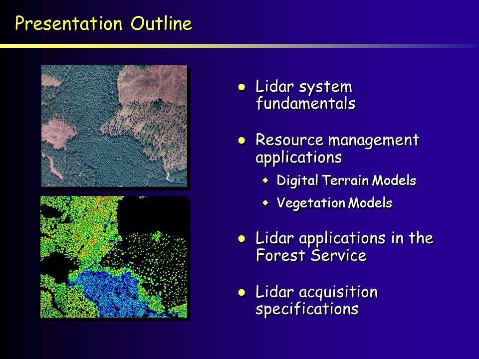 Presentation Outline Lidar system fundamentals Resource management applications Digital Terrain Models Vegetation Models Lidar applications in the For