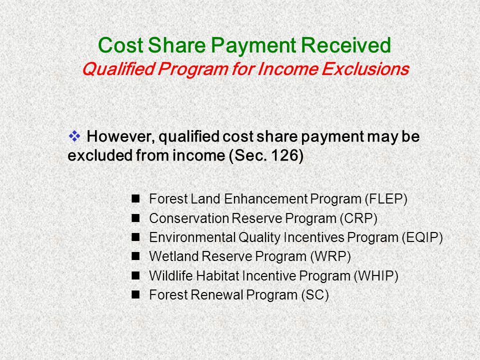 Cost Share Payment Received Qualified Program for Income Exclusions However, qualified cost share payment may be excluded from income (Sec. 126) Fores