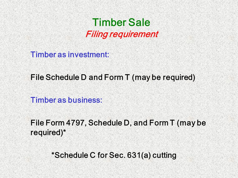Form T Filing requirement Form T is required if you: Claim a cost/basis deduction ( depletion ) Outright sale in timber business (Sec.