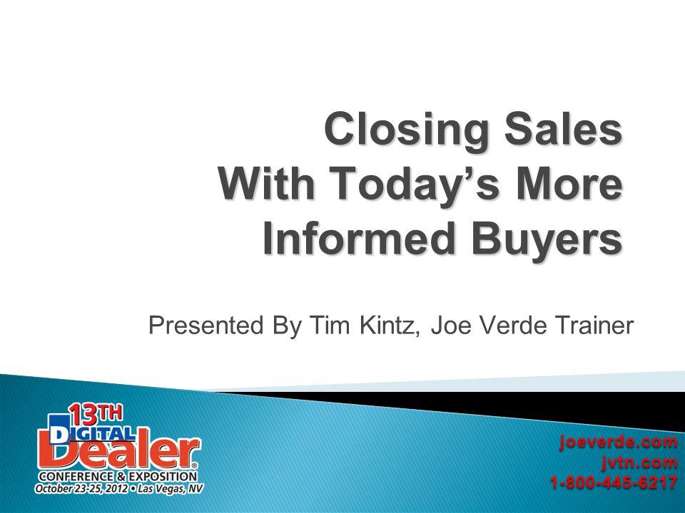 Closing Sales With Todays More Informed Buyers Presented By Tim Kintz, Joe Verde Trainer