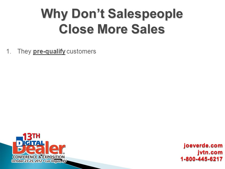 1.They pre-qualify customers Why Dont Salespeople Close More Sales