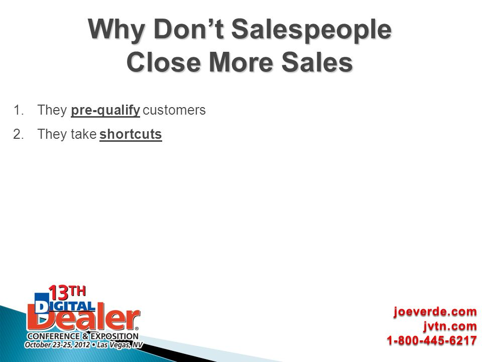 1.They pre-qualify customers 2.They take shortcuts Why Dont Salespeople Close More Sales