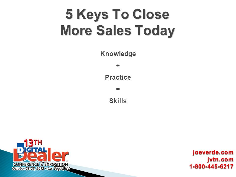 Knowledge + Practice = Skills 5 Keys To Close More Sales Today