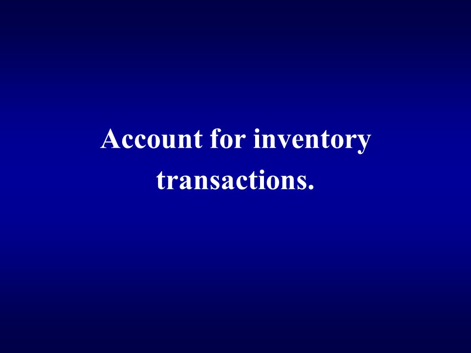 Account for inventory transactions.