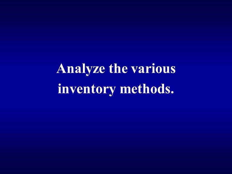 Analyze the various inventory methods.