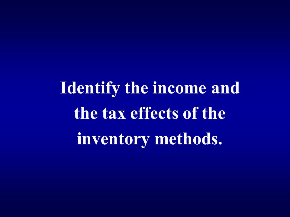 Identify the income and the tax effects of the inventory methods.