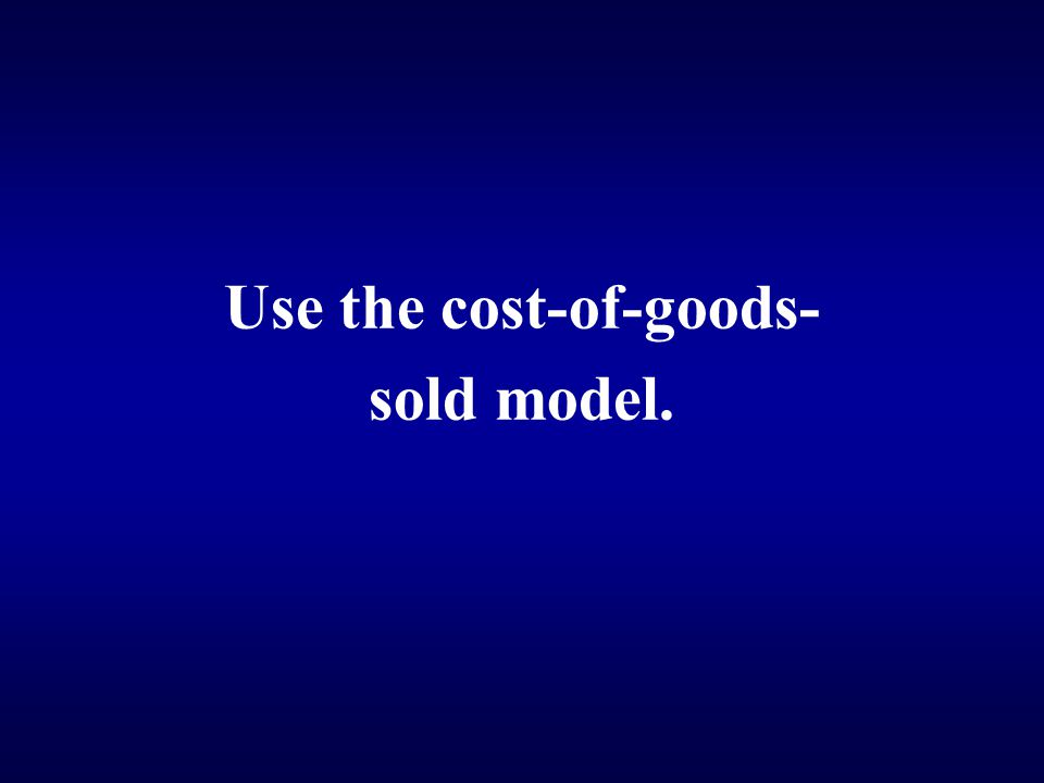Use the cost-of-goods- sold model.