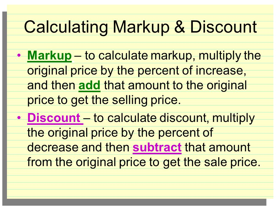 Markup & Discount When a store sells an item for more than it paid, the extra money is used to cover expenses and to make a profit.
