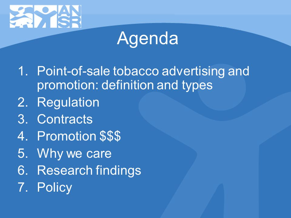 Agenda 1.Point-of-sale tobacco advertising and promotion: definition and types 2.Regulation 3.Contracts 4.Promotion $$$ 5.Why we care 6.Research findings 7.Policy