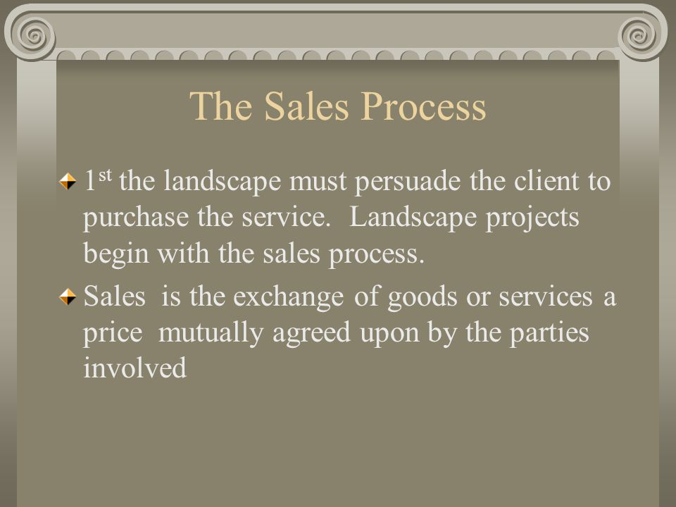 Five Steps to a landscape Sale Step 2 The Opening Cont… Landscape design is very complex Therefore a written family inventory survey is a useful tool in the probing process.