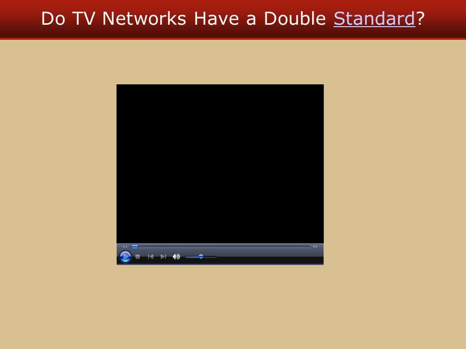 Do TV Networks Have a Double Standard?Standard
