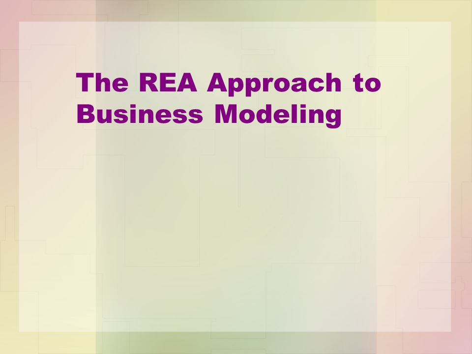The REA Approach to Business Modeling