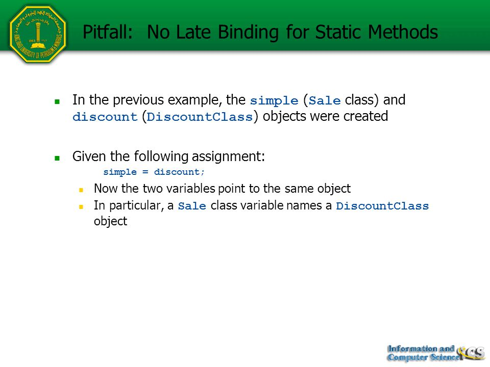 Pitfall: No Late Binding for Static Methods In the previous example, the simple ( Sale class) and discount ( DiscountClass ) objects were created Give