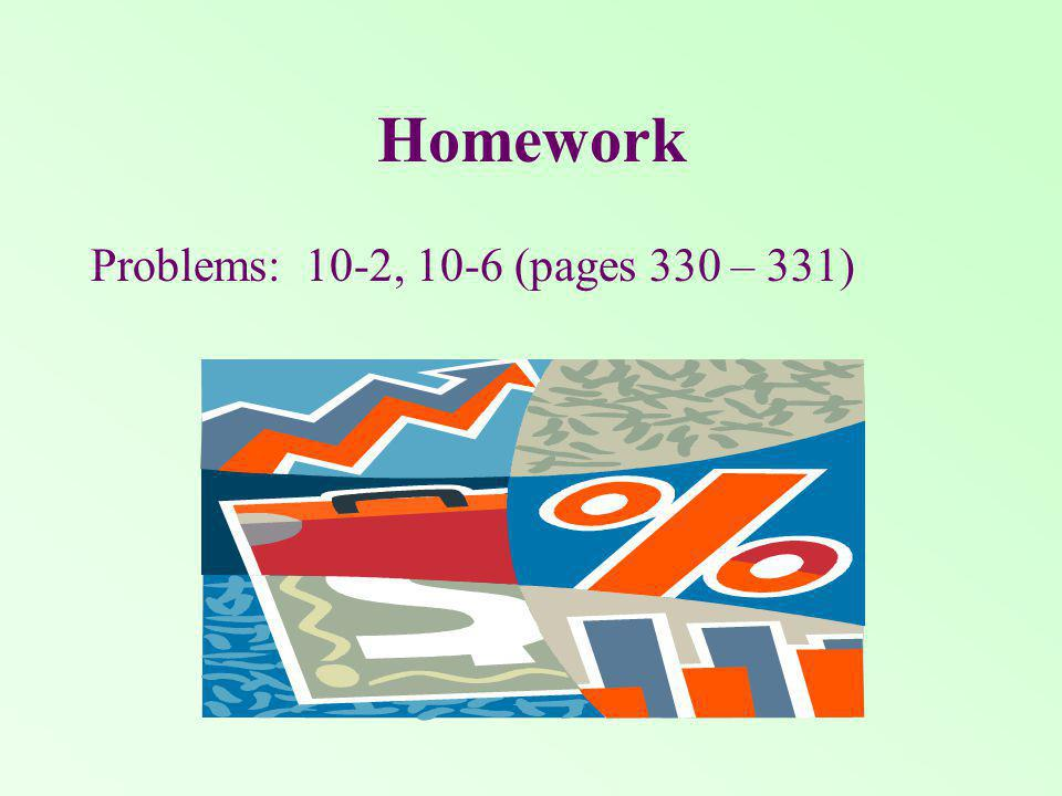 Homework Problems: 10-2, 10-6 (pages 330 – 331)