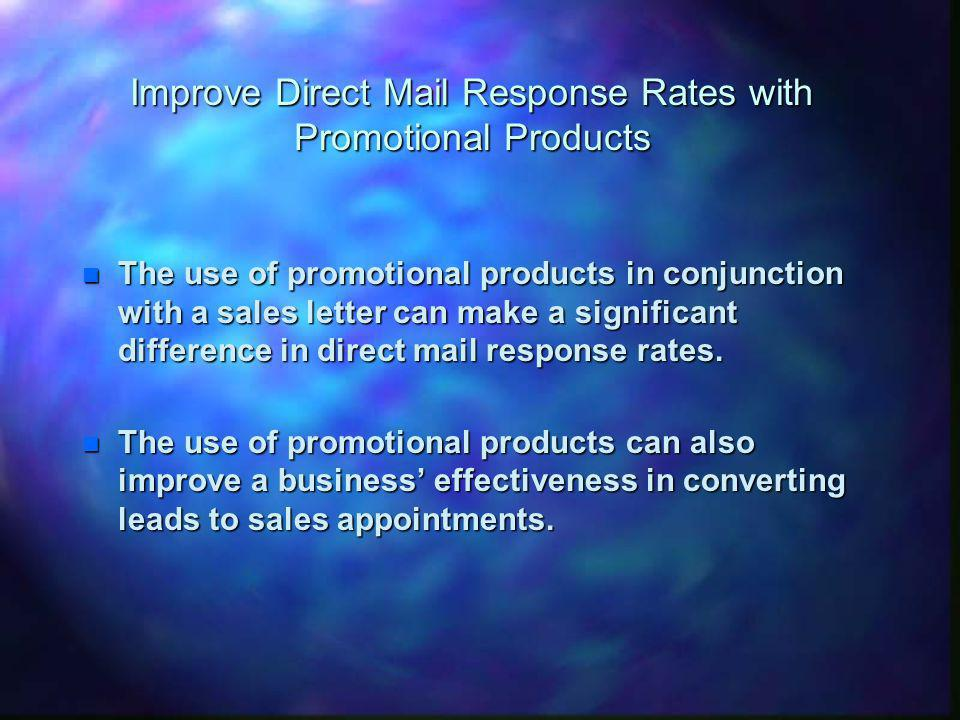 Improve Direct Mail Response Rates with Promotional Products n The use of promotional products in conjunction with a sales letter can make a significa