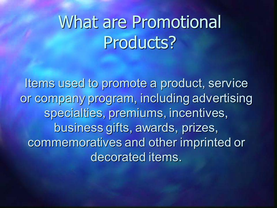 Items used to promote a product, service or company program, including advertising specialties, premiums, incentives, business gifts, awards, prizes, commemoratives and other imprinted or decorated items.