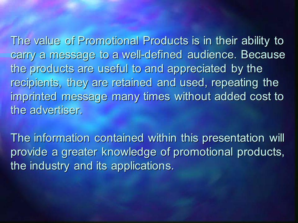 The value of Promotional Products is in their ability to carry a message to a well-defined audience.