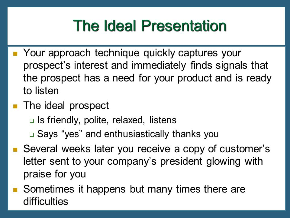 The Ideal Presentation The Ideal Presentation Your approach technique quickly captures your prospects interest and immediately finds signals that the