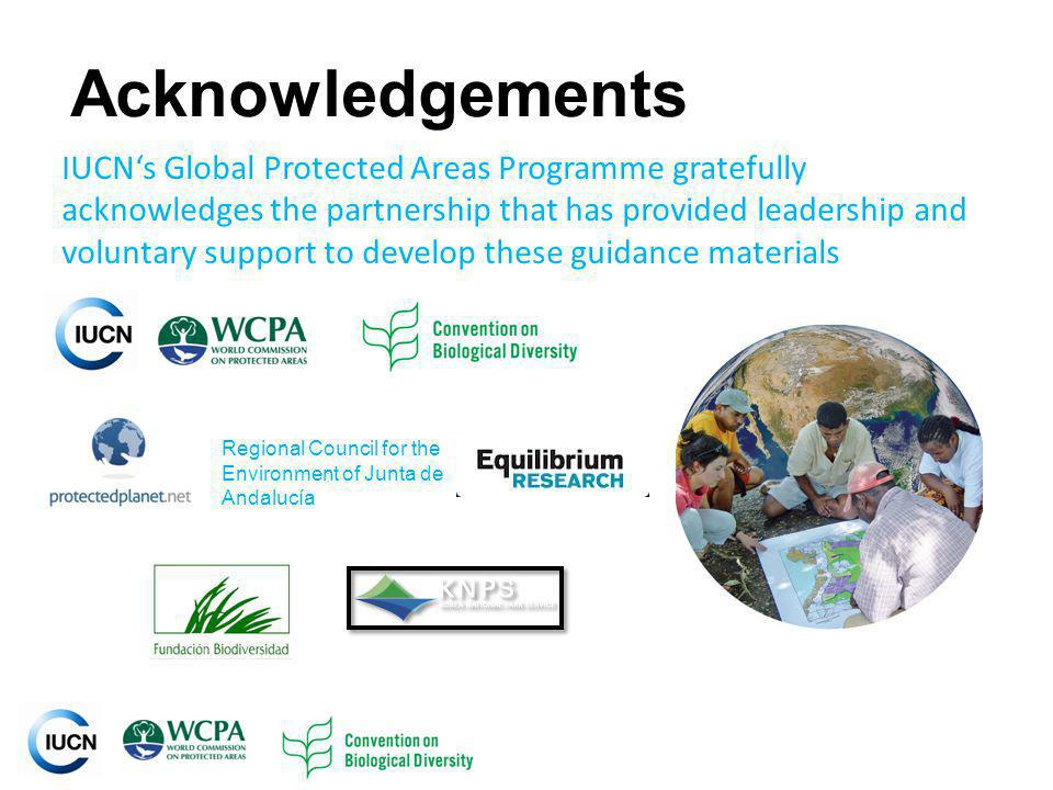 INTERNATIONAL UNION FOR CONSERVATION OF NATURE Acknowledgements IUCNs Global Protected Areas Programme gratefully acknowledges the partnership that has provided leadership and voluntary support to develop these guidance materials Regional Council for the Environment of Junta de Andalucía