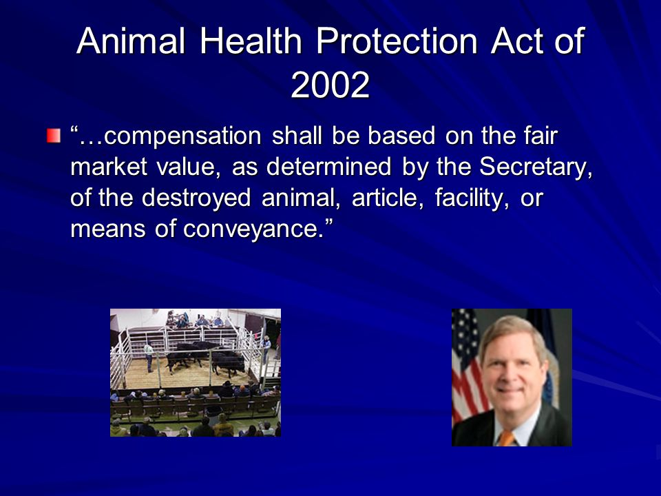 Animal Health Protection Act of 2002 …compensation shall be based on the fair market value, as determined by the Secretary, of the destroyed animal, article, facility, or means of conveyance.
