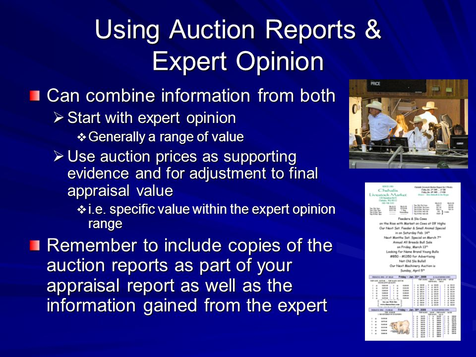 Using Auction Reports & Expert Opinion Can combine information from both Start with expert opinion Start with expert opinion Generally a range of value Generally a range of value Use auction prices as supporting evidence and for adjustment to final appraisal value Use auction prices as supporting evidence and for adjustment to final appraisal value i.e.