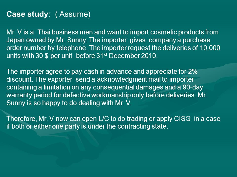 Case study: ( Assume) Mr. V is a Thai business men and want to import cosmetic products from Japan owned by Mr. Sunny. The importer gives company a pu