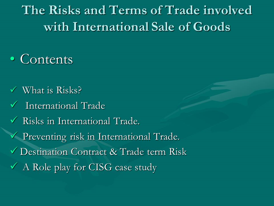 The Risks and Terms of Trade involved with International Sale of Goods ContentsContents What is Risks? What is Risks? International Trade Internationa