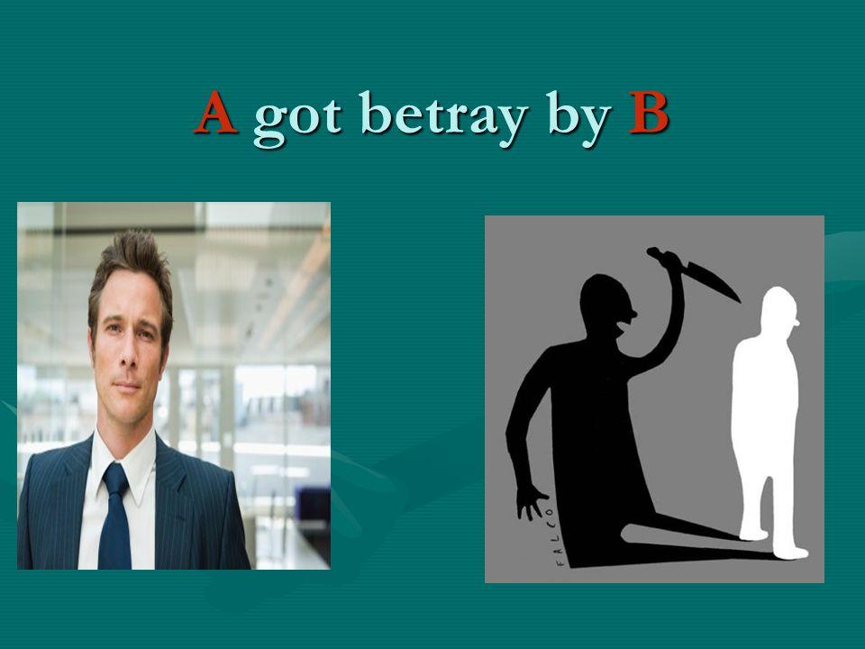 A got betray by B