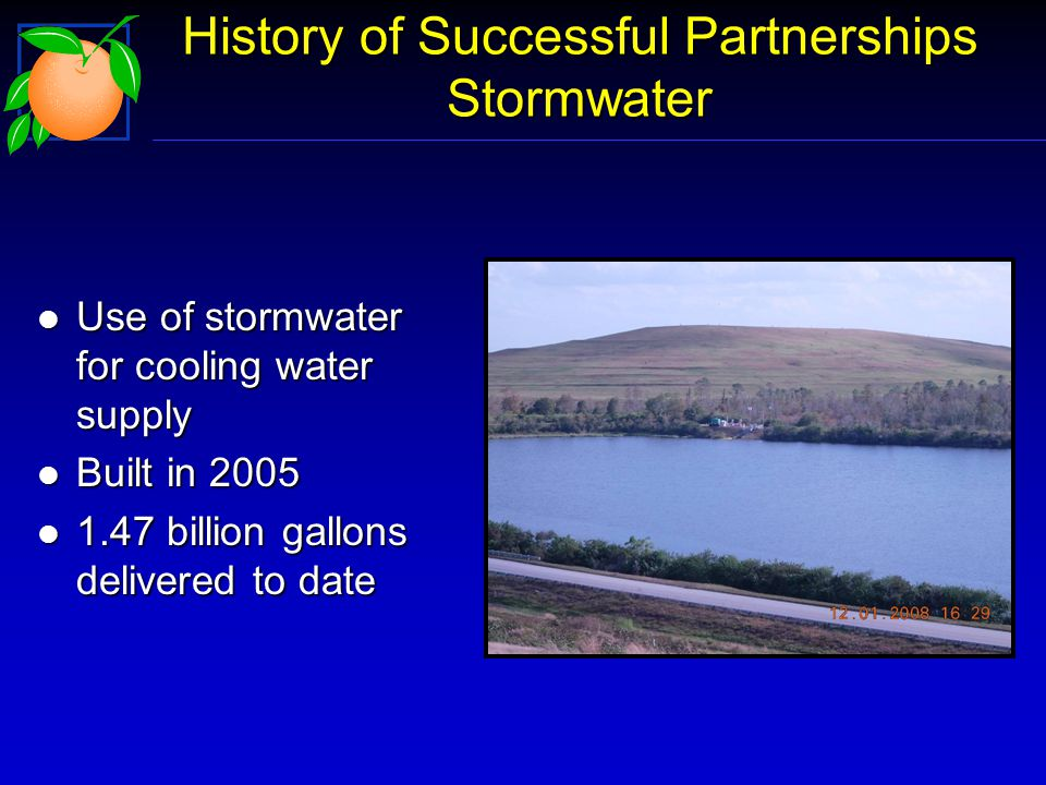 History of Successful Partnerships Stormwater l Use of stormwater for cooling water supply l Built in 2005 l 1.47 billion gallons delivered to date