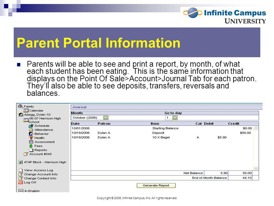 Copyright © 2006, Infinite Campus, Inc. All rights reserved. Parent Portal Information Parents will be able to see and print a report, by month, of wh