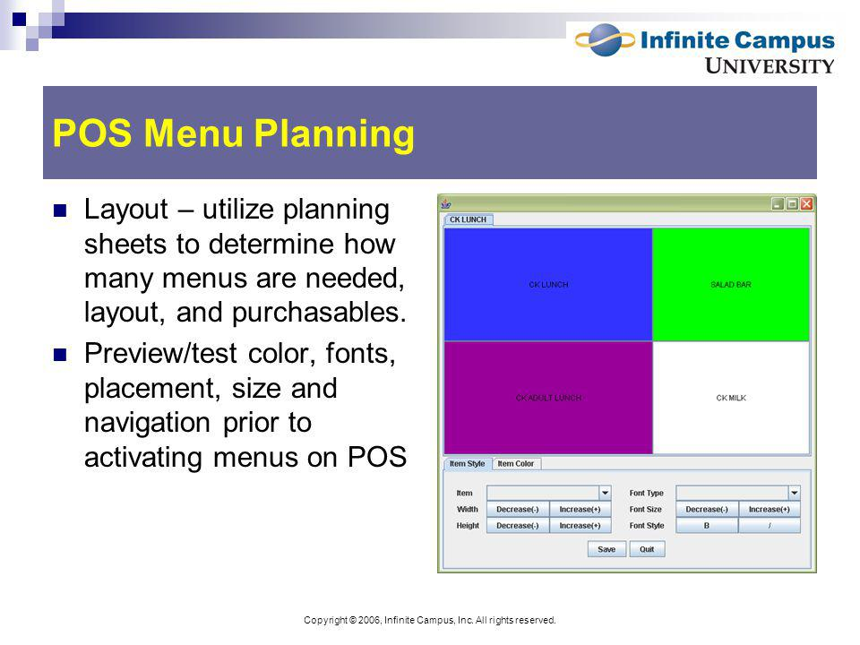 Copyright © 2006, Infinite Campus, Inc. All rights reserved. POS Menu Planning Layout – utilize planning sheets to determine how many menus are needed