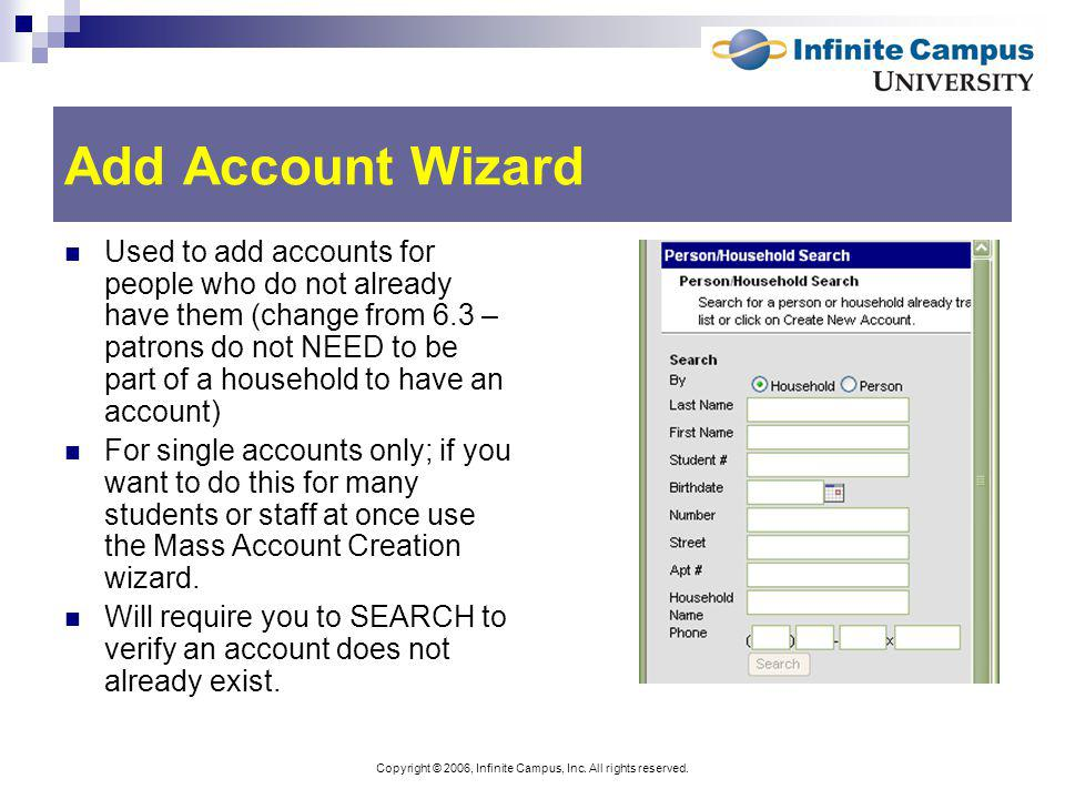 Copyright © 2006, Infinite Campus, Inc. All rights reserved. Add Account Wizard Used to add accounts for people who do not already have them (change f