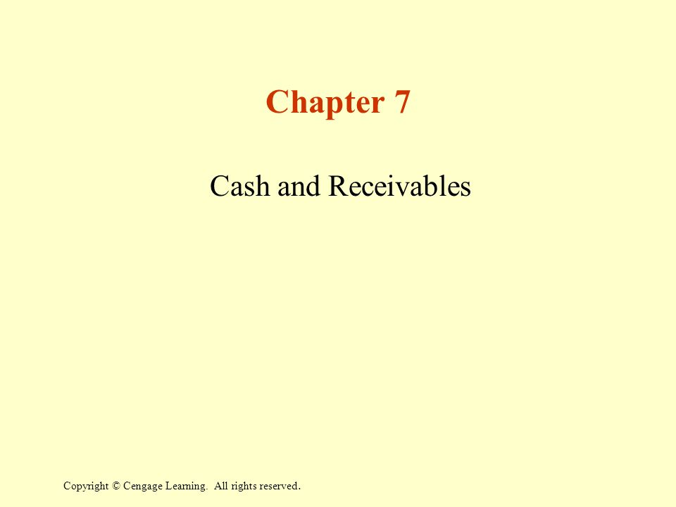 Copyright © Cengage Learning. All rights reserved. Chapter 7 Cash and Receivables