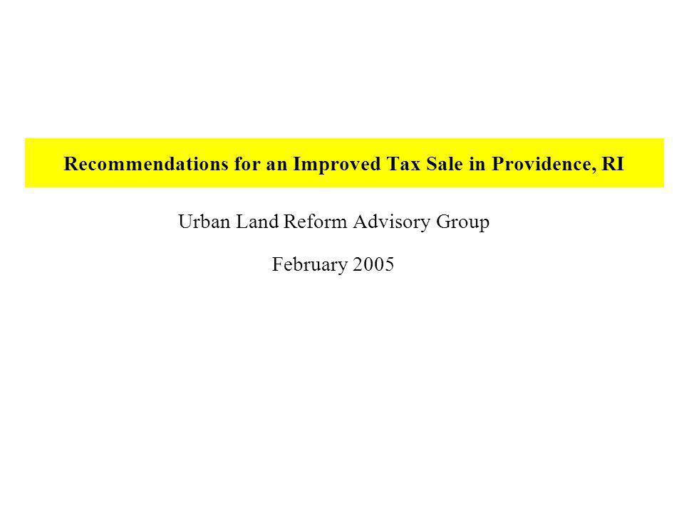Recommendations for an Improved Tax Sale in Providence, RI Urban Land Reform Advisory Group February 2005
