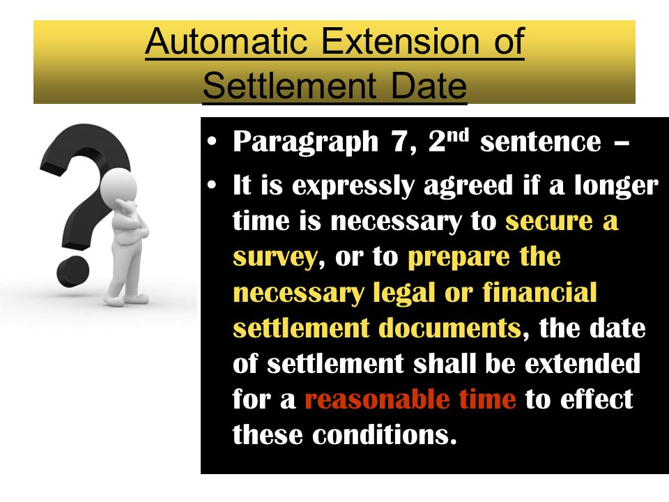 Question 9 (Cont.) Under the Agreement of Sale, a buyer gets an automatic extension of the settlement date for a reasonable time if: E.He hired an att